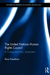 Cover for Dr Rosa Freedman, The United Nations Human Rights Council - A Critique and Early Assessment, Routledge, 2013