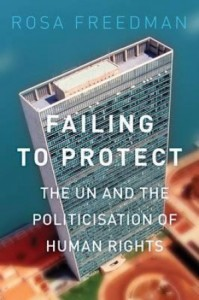 "cover of ""Failing to Protect: the UN and the Politicisation of Human Rights"" by Rosa Freedman"